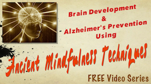 Free Online Course - Brain Development and Alzheimer's Prevention Using Ancient Mindfulness Techniques